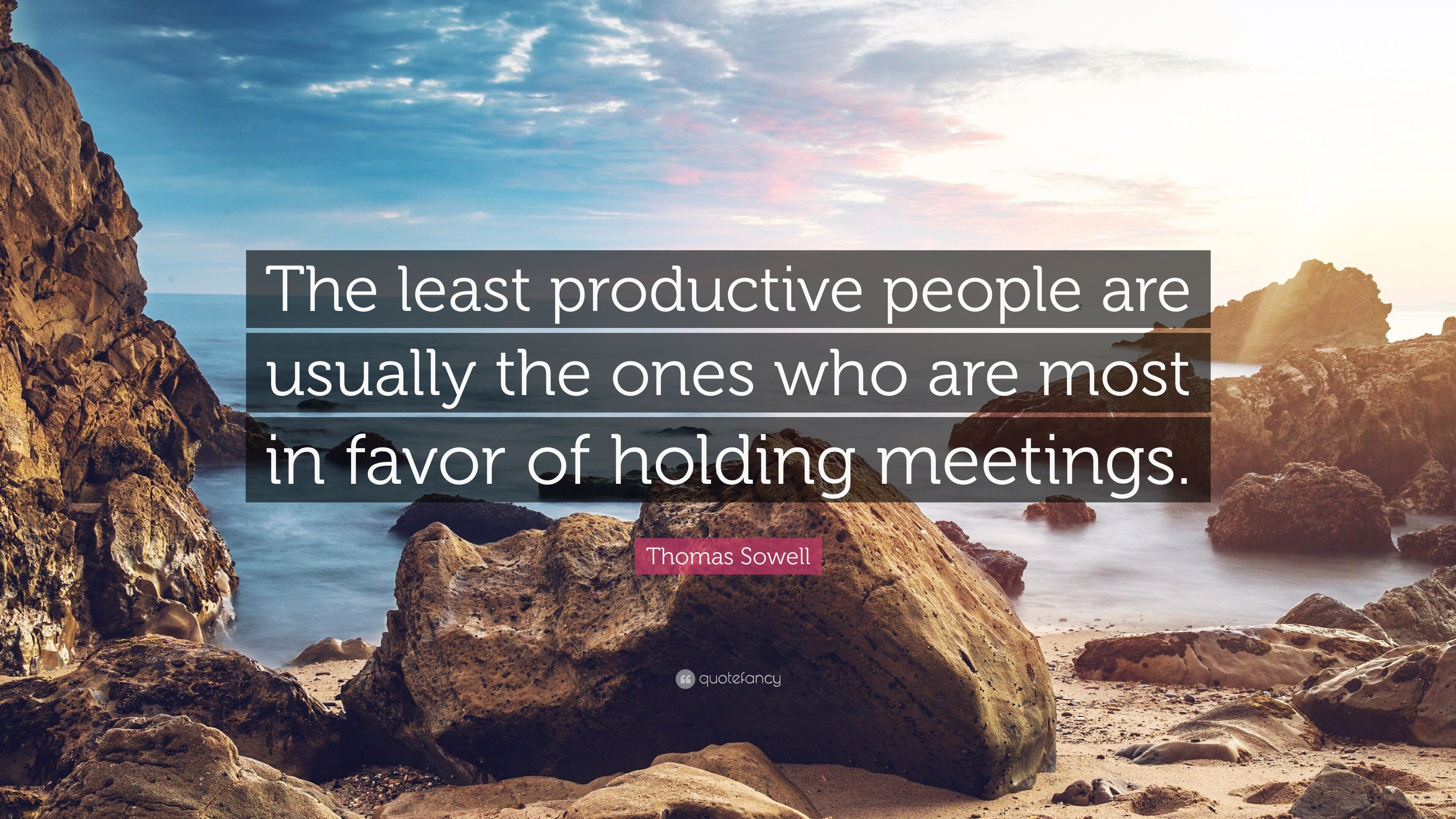 2159961-Thomas-Sowell-Quote-The-least-productive-people-are-usually-the